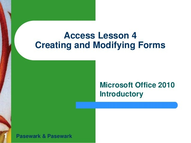 Access Lesson 4 Creating and Modifying Forms  Microsoft Office 2010 Introductory  1  Pasewark & Pasewark