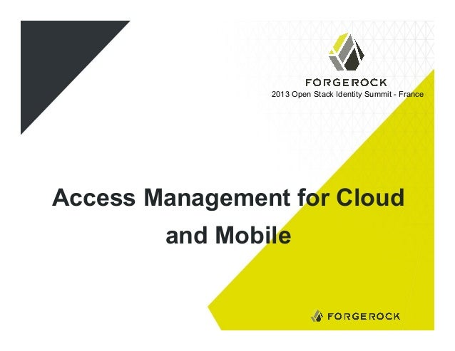 2013 Open Stack Identity Summit - France  Access Management for Cloud and Mobile
