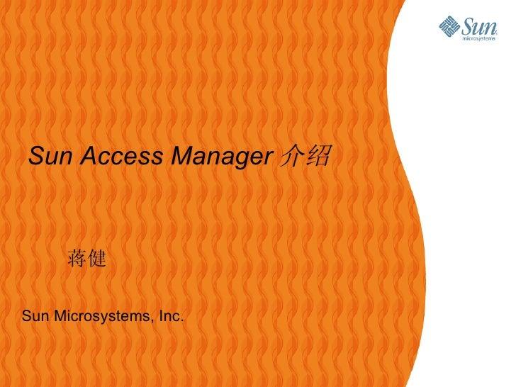 Sun Microsystems, Inc. Sun Access Manager 介绍 蒋健