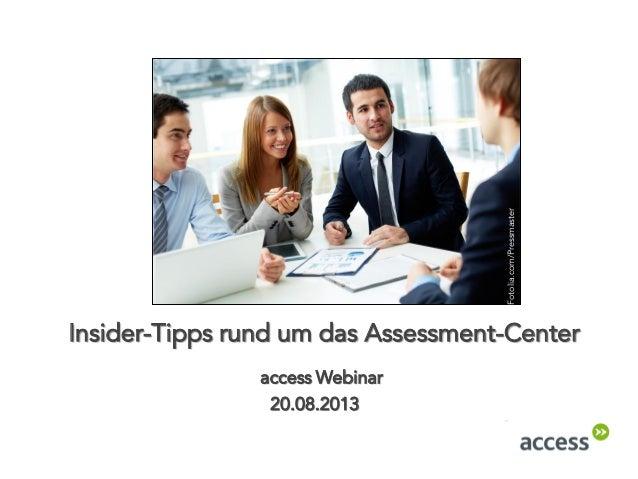 Insider-Tipps rund um das Assessment-Center 20.08.2013 access Webinar Fotolia.com/Pressmaster