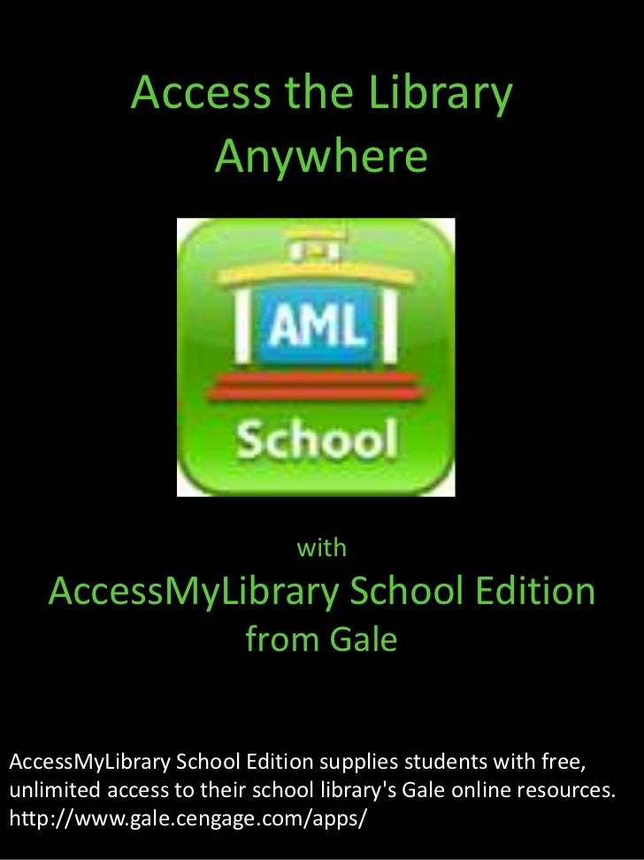 Access the Library Anywhere<br />with <br />AccessMyLibrary School Edition<br />from Gale<br />AccessMyLibrary School Edit...