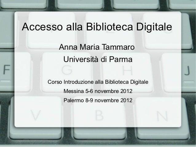 Accesso alla Biblioteca Digitale         Anna Maria Tammaro           Università di Parma     Corso Introduzione alla Bibl...