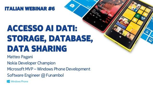 ITALIAN WEBINAR #6  ACCESSO AI DATI: STORAGE, DATABASE, DATA SHARING Matteo Pagani Nokia Developer Champion Microsoft MVP ...