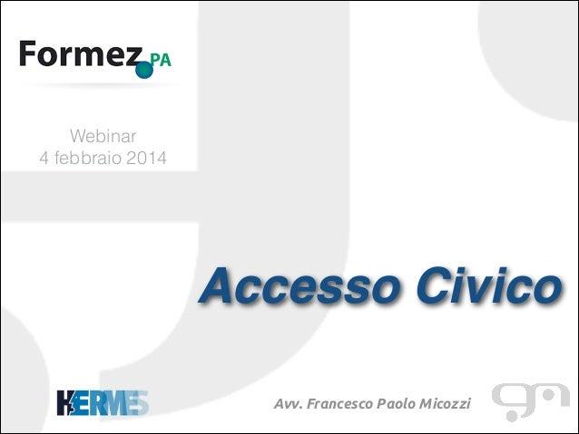 !  Webinar 4 febbraio 2014  Accesso Civico! !  Avv. Francesco Paolo Micozzi