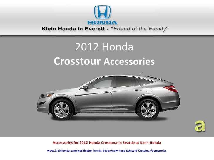 2012 Honda    Crosstour Accessories   Accessories for 2012 Honda Crosstour in Seattle at Klein Hondawww.kleinhonda.com/was...