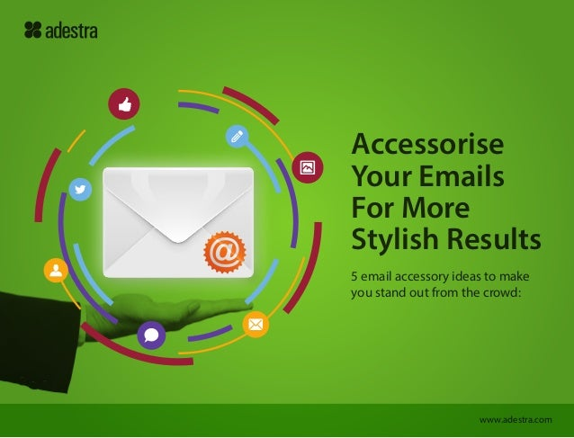 Accessorise Your Emails For More Stylish Results 5 email accessory ideas to make you stand out from the crowd:  www.adestr...