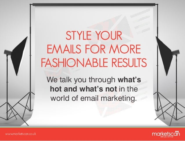 STYLE YOUR EMAILS FOR MORE FASHIONABLE RESULTS We talk you through what's hot and what's not in the world of email marketi...