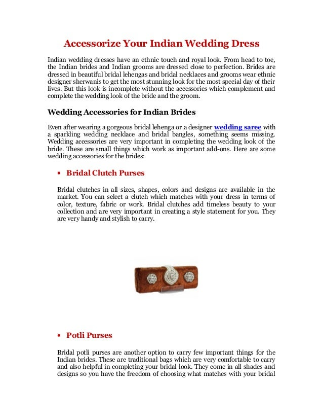 Accessorize Your Indian Wedding Dress Indian wedding dresses have an ethnic touch and royal look. From head to toe, the In...