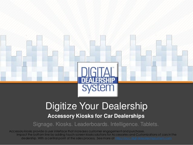 Digitize Your Dealership Accessory Kiosks for Car Dealerships Signage. Kiosks. Leaderboards. Intelligence. Tablets. Access...