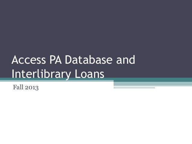 Access PA Database and Interlibrary Loans Fall 2013