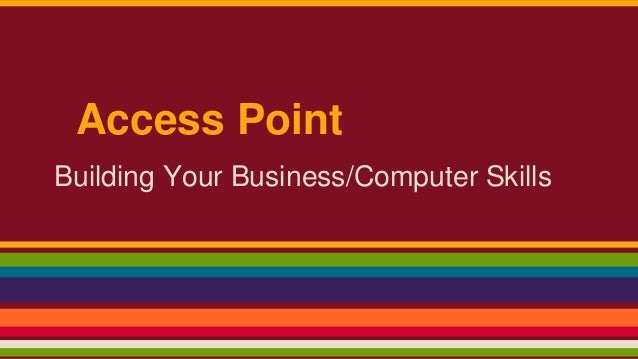 Access Point Building Your Business/Computer Skills