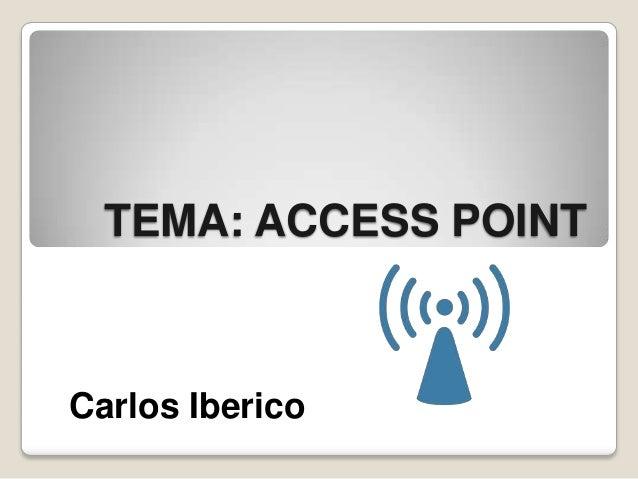 TEMA: ACCESS POINT Carlos Iberico