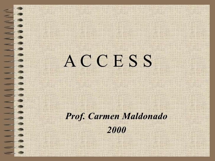 A C C E S S  Prof. Carmen Maldonado 2000