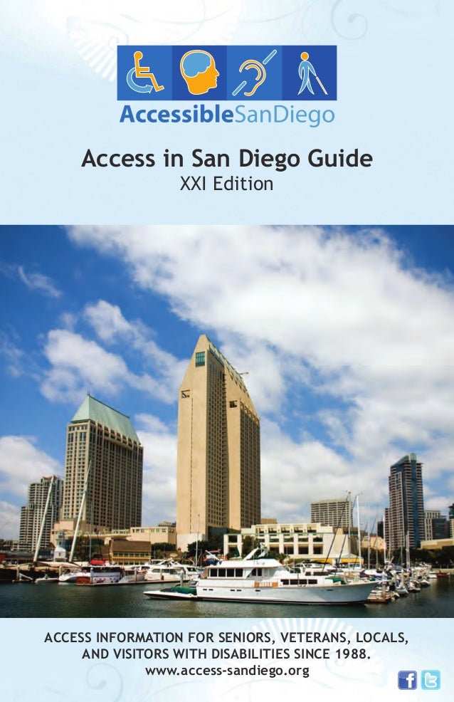 Access in San Diego Guide XXI Edition  ACCESS INFORMATION FOR SENIORS, VETERANS, LOCALS, AND VISITORS WITH DISABILITIES SI...