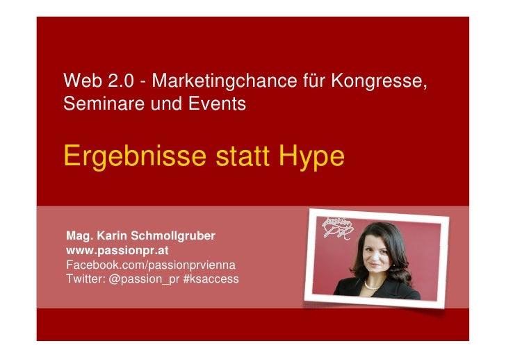 Web 2.0 - Marketingchance für Kongresse, Seminare und Events  Ergebnisse statt Hype  Mag. Karin Schmollgruber www.passionp...