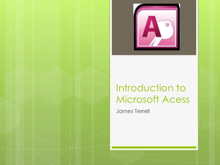 Introduction toMicrosoft AcessJames Terrell