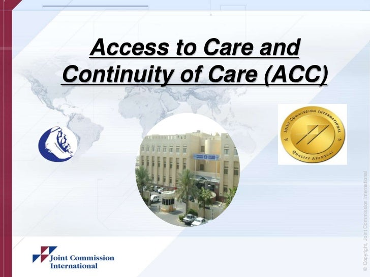 Access to Care and                                              Continuity of Care (ACC)© Copyright, Joint Commission Inte...