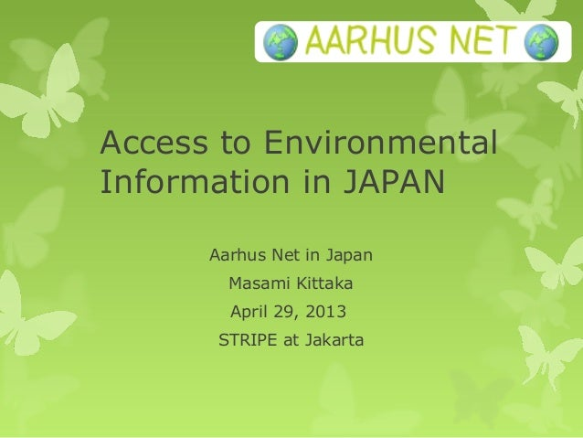 Access to EnvironmentalInformation in JAPANAarhus Net in JapanMasami KittakaApril 29, 2013STRIPE at Jakarta