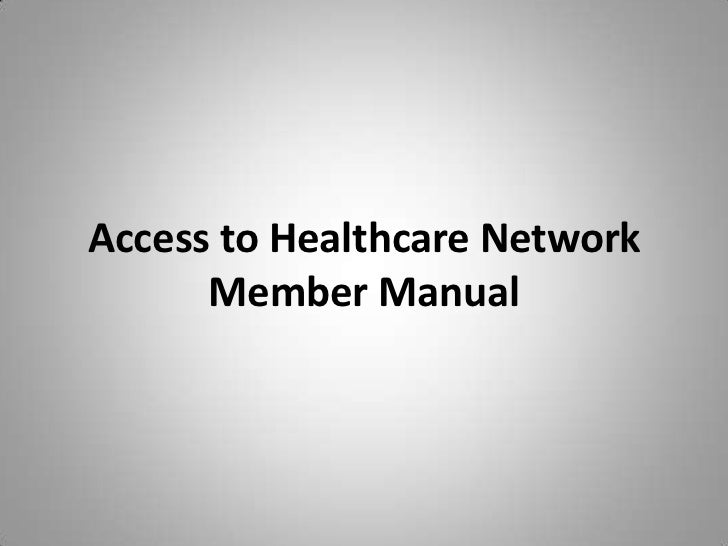 Access to Healthcare NetworkMember Manual<br />