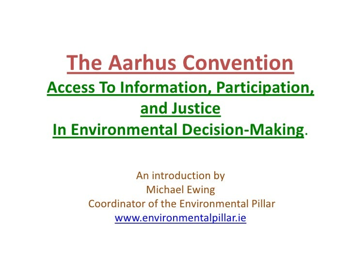 The Aarhus Convention<br />Access To Information, Participation, <br />and Justice <br />In Environmental Decision-Making....