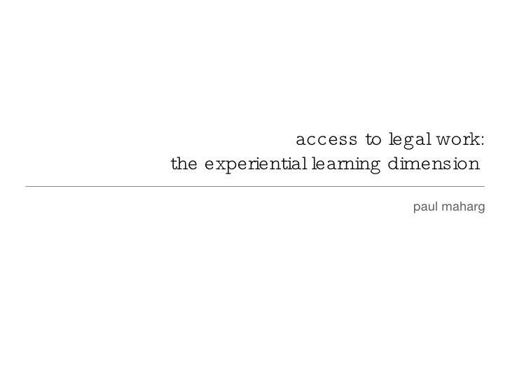 access to legal work: the experiential learning dimension  <ul><li>paul maharg </li></ul>