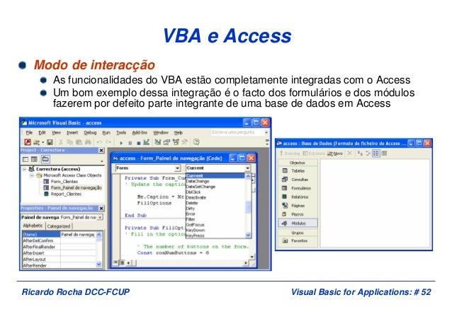 Visual Basic for Applications: # 52Ricardo Rocha DCC-FCUP VBA e Access Modo de interacção As funcionalidades do VBA estão ...