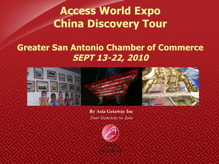 By Asia Getaway Inc Your Gateway to Asia Access World Expo China Discovery Tour Greater San Antonio Chamber of Commerce SE...