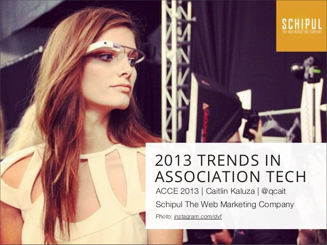 2013 TRENDS IN ASSOCIATION TECH ACCE 2013 | Caitlin Kaluza | @qcait Schipul The Web Marketing Company Photo: instagram.com...