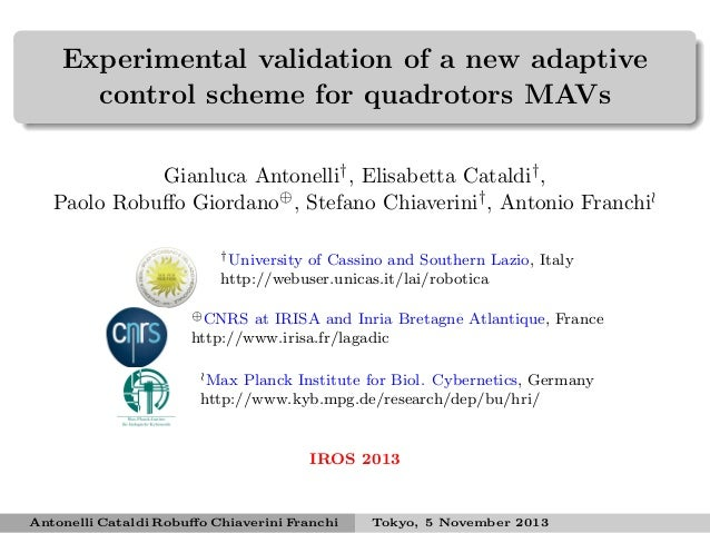Experimental validation of a new adaptive control scheme for quadrotors MAVs Gianluca Antonelli† , Elisabetta Cataldi† , P...