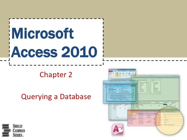 MicrosoftAccess 2010      Chapter 2 Querying a Database