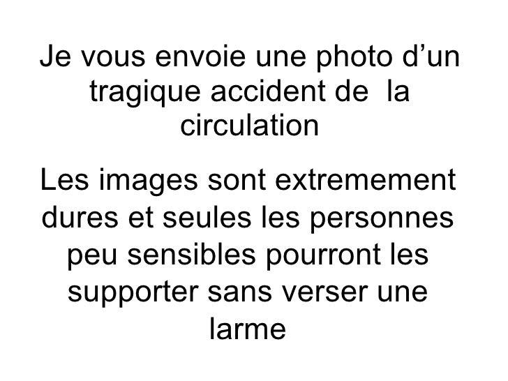 Je vous envoie une photo d'un tragique accident de  la circulation Les images sont extremement dures et seules les personn...
