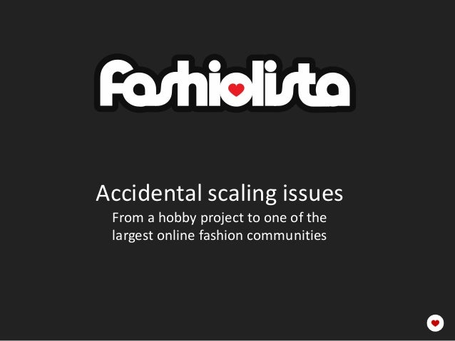 Accidental scaling issues From a hobby project to one of the largest online fashion communities