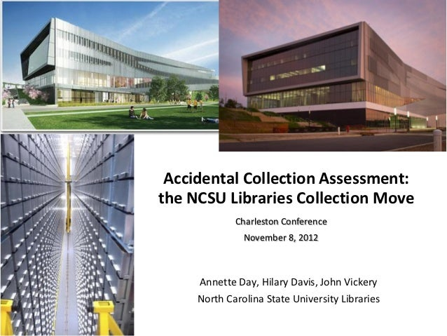 Accidental Collection Assessment:the NCSU Libraries Collection Move             Charleston Conference               Novemb...