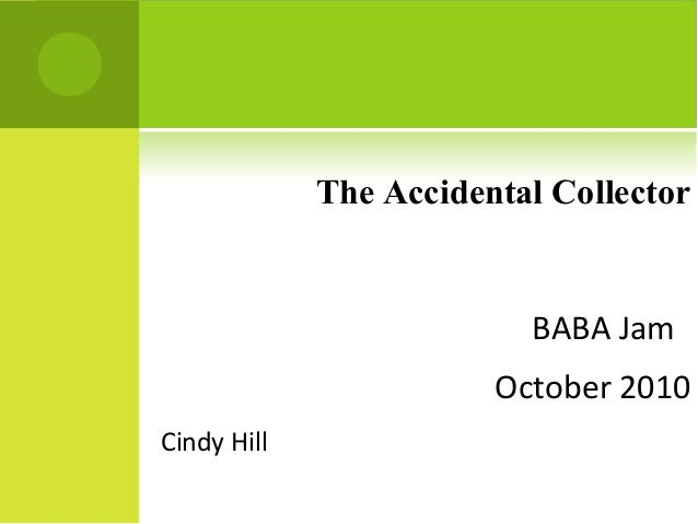 The Accidental Collector BABA Jam October 2010 Cindy Hill