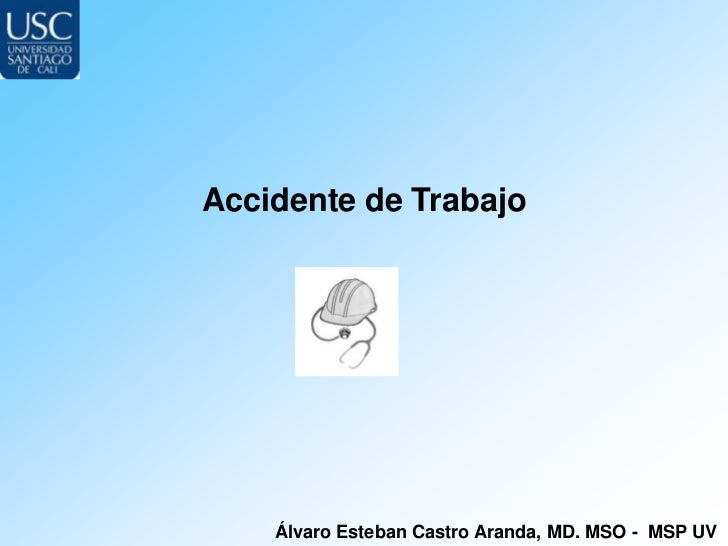 Accidente de Trabajo    Álvaro Esteban Castro Aranda, MD. MSO - MSP UV