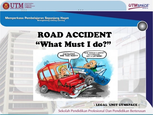 """ROAD ACCIDENT""""What Must I do?""""             - LEGAL UNIT UTMSPACE -"""
