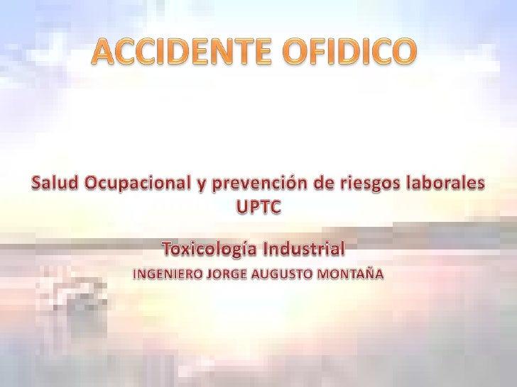 ACCIDENTE OFIDICO<br />Salud Ocupacional y prevención de riesgos laborales<br />UPTC<br />Toxicología Industrial<br />INGE...