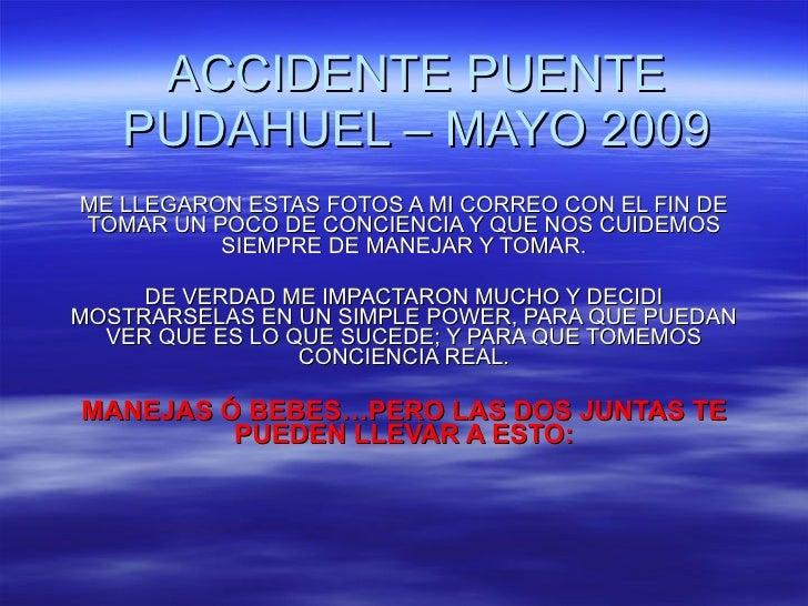 ACCIDENTE PUENTE PUDAHUEL – MAYO 2009 ME LLEGARON ESTAS FOTOS A MI CORREO CON EL FIN DE TOMAR UN POCO DE CONCIENCIA Y QUE ...