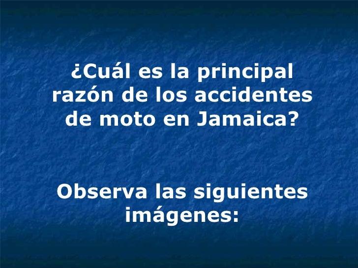 ¿Cuál es la principal razón de los accidentes de moto en Jamaica? Observa las siguientes imágenes: