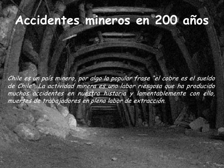 """Accidentes mineros en 200 años    Chile es un país minero, por algo la popular frase """"el cobre es el sueldo de Chile"""". La ..."""