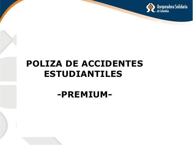 POLIZA DE ACCIDENTES   ESTUDIANTILES     -PREMIUM-