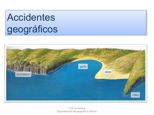 AccidentesAccidentesgeográficosgeográficos                   I.E.S. La Atalaya          Departamento de geografía e historia