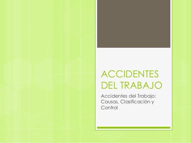 ACCIDENTESDEL TRABAJOAccidentes del Trabajo:Causas, Clasificación yControl