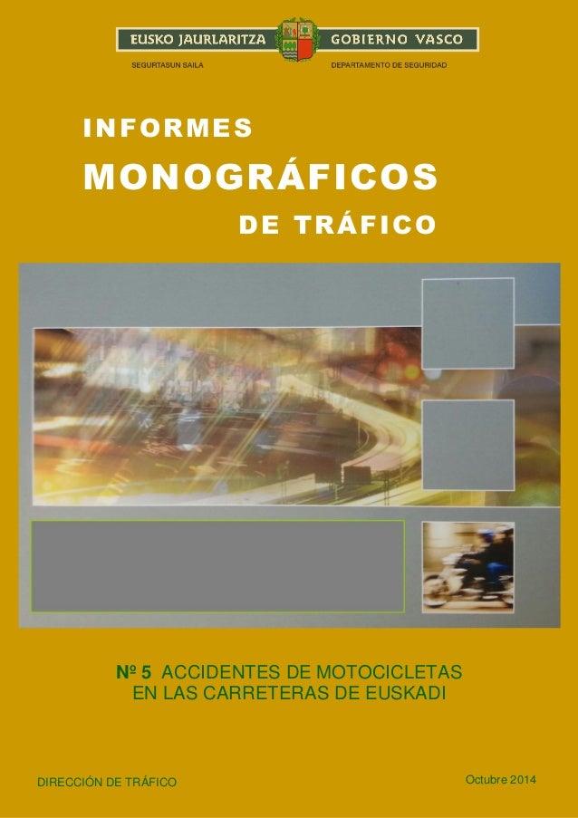 1  INFORMES  MONOGRÁFICOS  DE TRÁFICO  Nº 5 ACCIDENTES DE MOTOCICLETAS  EN LAS CARRETERAS DE EUSKADI  DIRECCIÓN DE TRÁFICO...