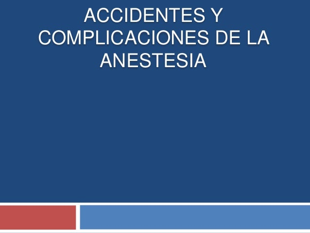 ACCIDENTES Y COMPLICACIONES DE LA ANESTESIA