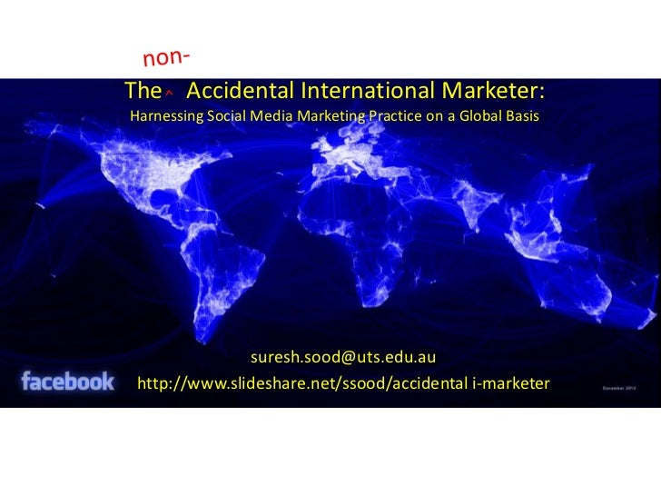 The    Accidental International Marketer: Harnessing Social Media Marketing Practice on a Global Basis <br />non-<br />⌃  ...