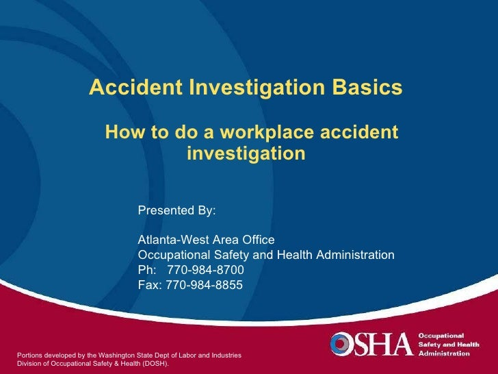 Accident Investigation Basics    How to do a workplace accident investigation  Presented By:  Atlanta-West Area Office Occ...
