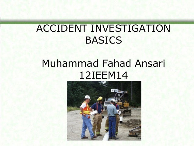 Accident investigation BY Muhammad Fahad Ansari 12IEEM14