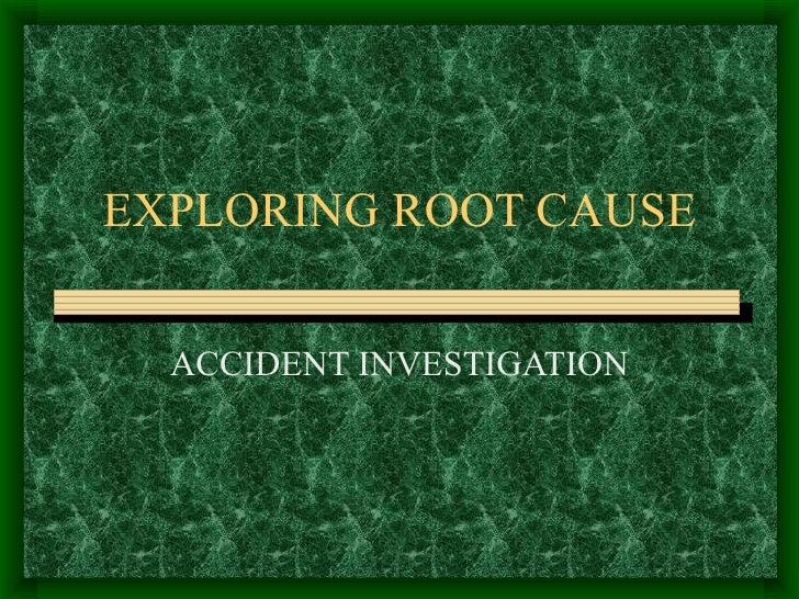 EXPLORING ROOT CAUSE ACCIDENT INVESTIGATION