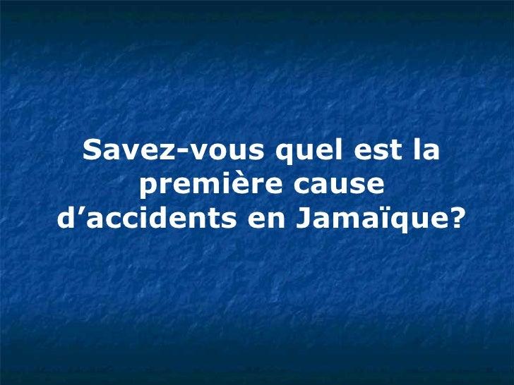 Savez-vous quel est la première cause d'accidents en Jamaïque?